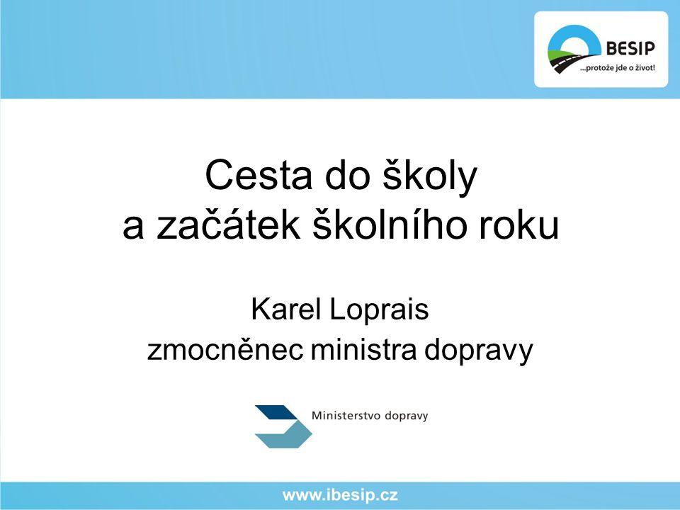 Cesta do školy a z ačátek školního roku Karel Loprais zmocněnec ministra dopravy