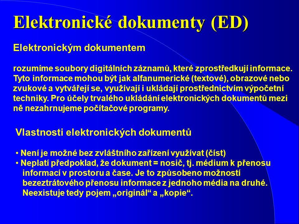 Elektronické dokumenty (ED) Elektronickým dokumentem rozumíme soubory digitálních záznamů, které zprostředkují informace. Tyto informace mohou být jak