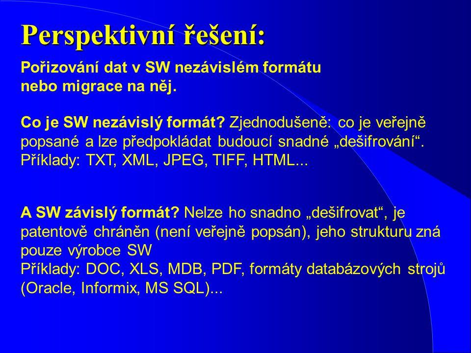 """Perspektivní řešení: Co je SW nezávislý formát? Zjednodušeně: co je veřejně popsané a lze předpokládat budoucí snadné """"dešifrování"""". Příklady: TXT, XM"""