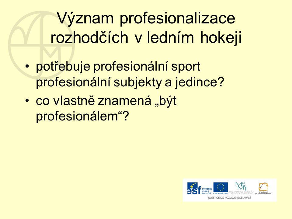 Význam profesionalizace rozhodčích v ledním hokeji potřebuje profesionální sport profesionální subjekty a jedince.