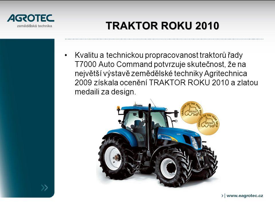 TRAKTOR ROKU 2010 Kvalitu a technickou propracovanost traktorů řady T7000 Auto Command potvrzuje skutečnost, že na největší výstavě zemědělské techniky Agritechnica 2009 získala ocenění TRAKTOR ROKU 2010 a zlatou medaili za design.