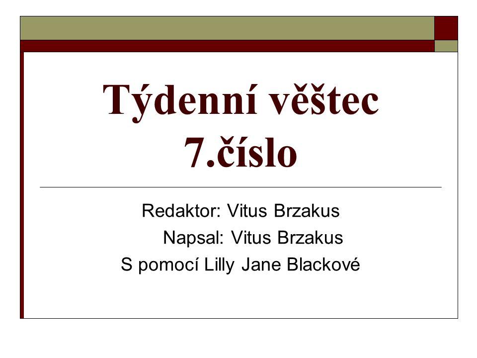 Týdenní věštec 7.číslo Redaktor: Vitus Brzakus Napsal: Vitus Brzakus S pomocí Lilly Jane Blackové