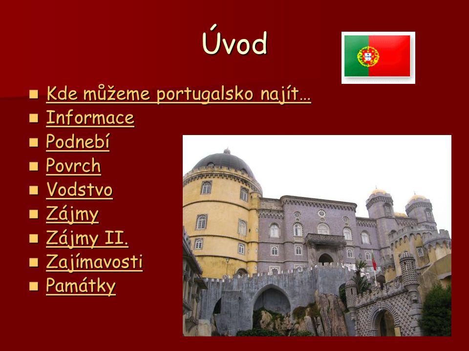 Úvod Kde můžeme portugalsko najít… Kde můžeme portugalsko najít… Kde můžeme portugalsko najít… Kde můžeme portugalsko najít… Informace Informace Infor