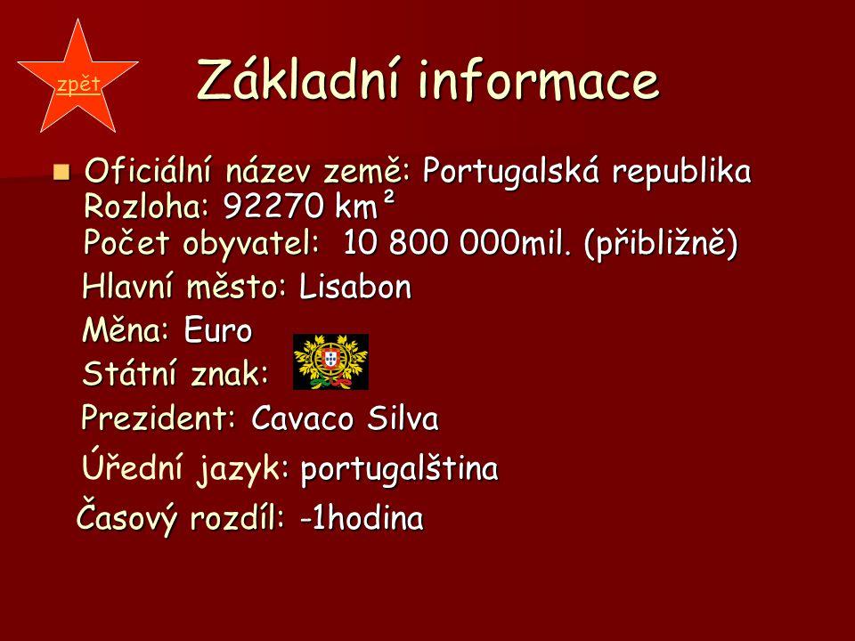 Základní informace Oficiální název země: Portugalská republika Rozloha: 92270 km² Počet obyvatel: 10 800 000mil. (přibližně) Oficiální název země: Por