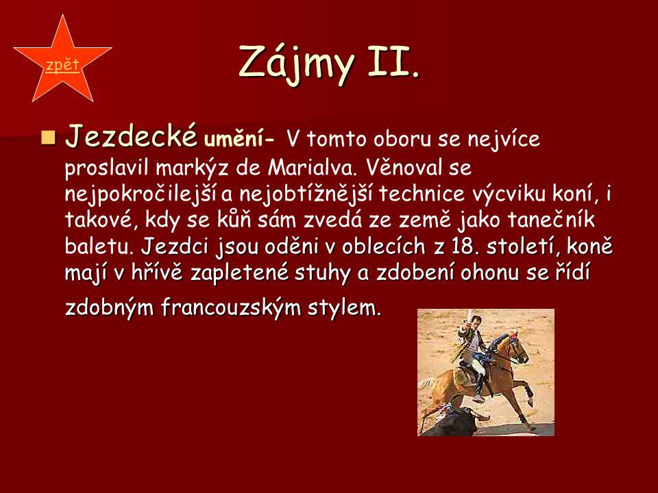 Zájmy II. Jezdecké Jezdci jsou oděni v oblecích z 18. století, koně mají v hřívě zapletené stuhy a zdobení ohonu se řídí zdobným francouzským stylem.