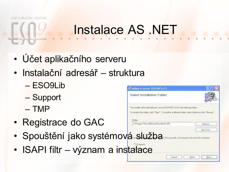 Instalace AS.NET Účet aplikačního serveru Instalační adresář – struktura –ESO9Lib –Support –TMP Registrace do GAC Spouštění jako systémová služba ISAPI filtr – význam a instalace