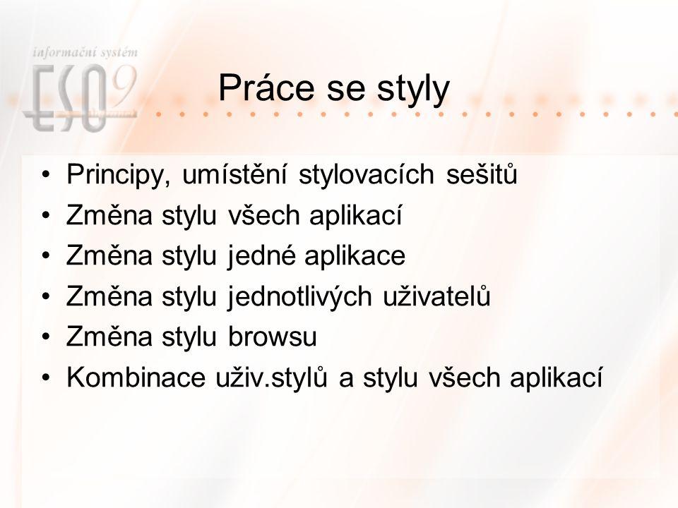 Práce se styly Principy, umístění stylovacích sešitů Změna stylu všech aplikací Změna stylu jedné aplikace Změna stylu jednotlivých uživatelů Změna stylu browsu Kombinace uživ.stylů a stylu všech aplikací