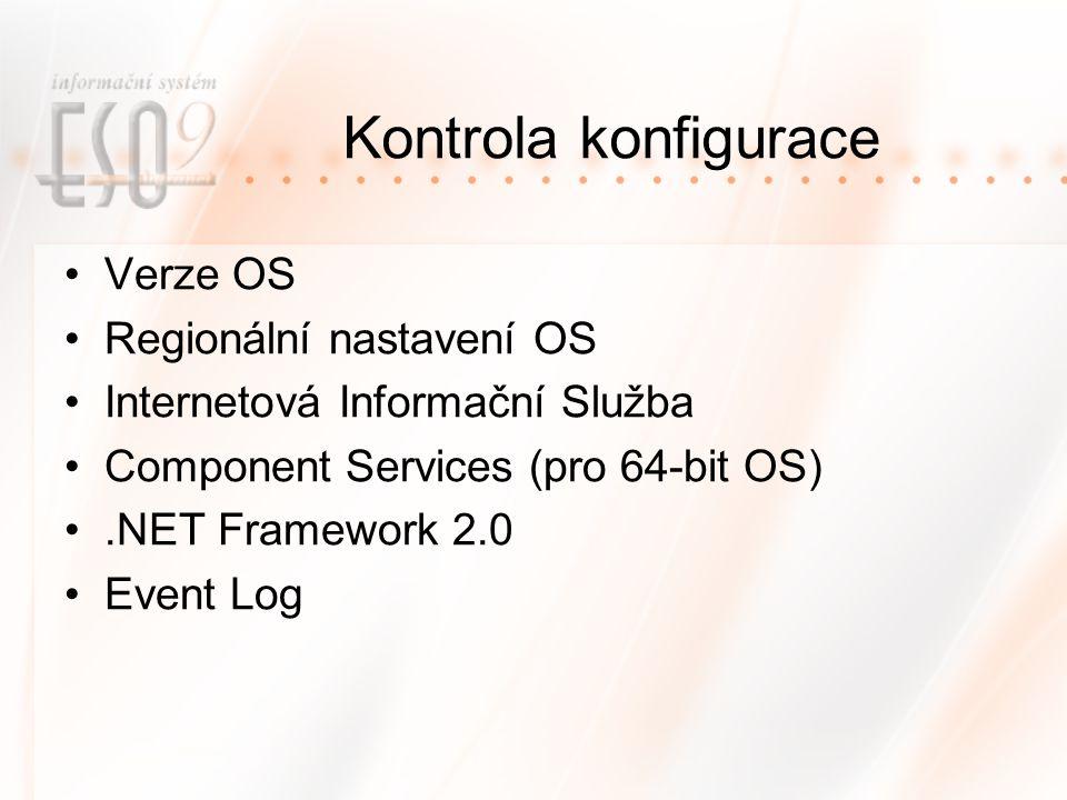 Kontrola konfigurace Verze OS Regionální nastavení OS Internetová Informační Služba Component Services (pro 64-bit OS).NET Framework 2.0 Event Log