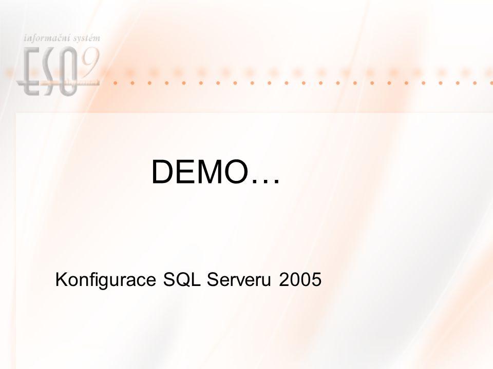 DEMO… Konfigurace SQL Serveru 2005