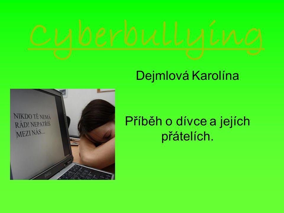 Cyberbullying Dejmlová Karolína Příběh o dívce a jejích přátelích.