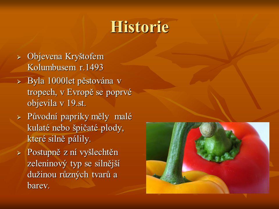 Historie  Objevena Kryštofem Kolumbusem r.1493  Byla 1000let pěstována v tropech, v Evropě se poprvé objevila v 19.st.