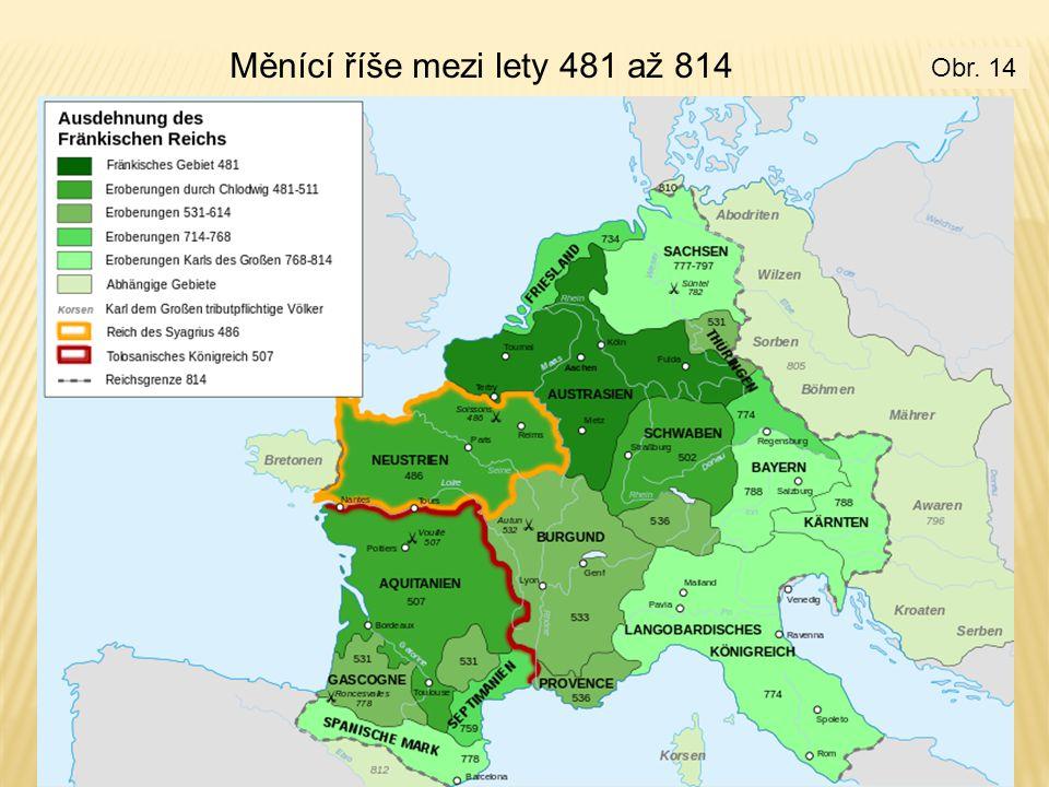 Měnící říše mezi lety 481 až 814 Obr. 14