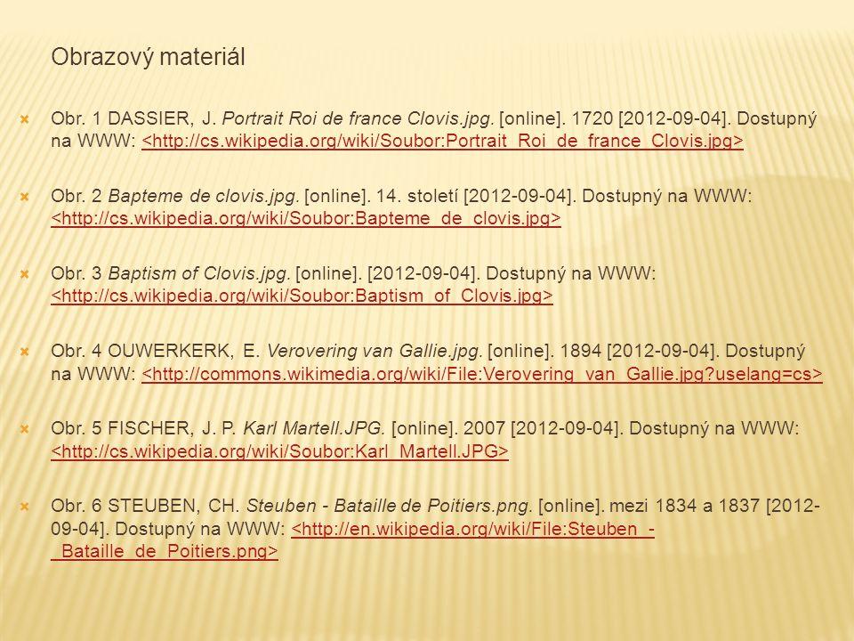 Obrazový materiál  Obr. 1 DASSIER, J. Portrait Roi de france Clovis.jpg. [online]. 1720 [2012-09-04]. Dostupný na WWW:  Obr. 2 Bapteme de clovis.jpg