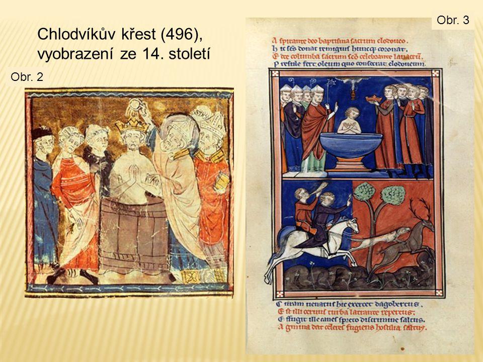 Chlodvíkův křest (496), vyobrazení ze 14. století Obr. 2 Obr. 3