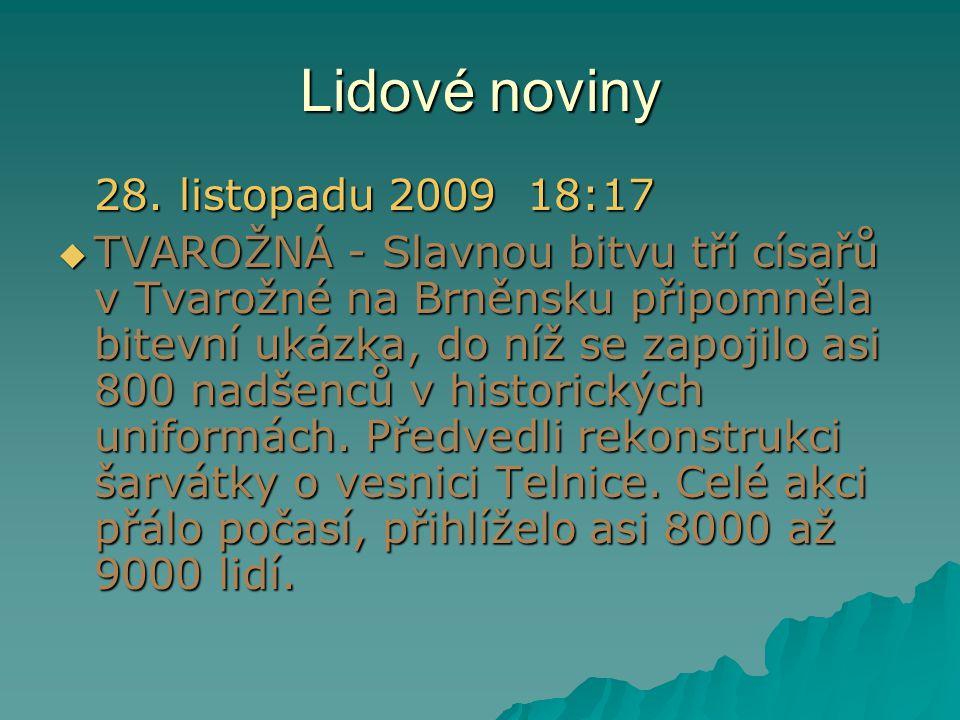 Lidové noviny 28. listopadu 2009 18:17  TVAROŽNÁ - Slavnou bitvu tří císařů v Tvarožné na Brněnsku připomněla bitevní ukázka, do níž se zapojilo asi