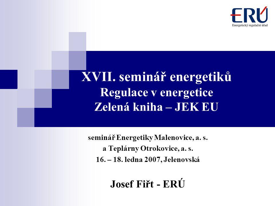 XVII. seminář energetiků Regulace v energetice Zelená kniha – JEK EU seminář Energetiky Malenovice, a. s. a Teplárny Otrokovice, a. s. 16. – 18. ledna
