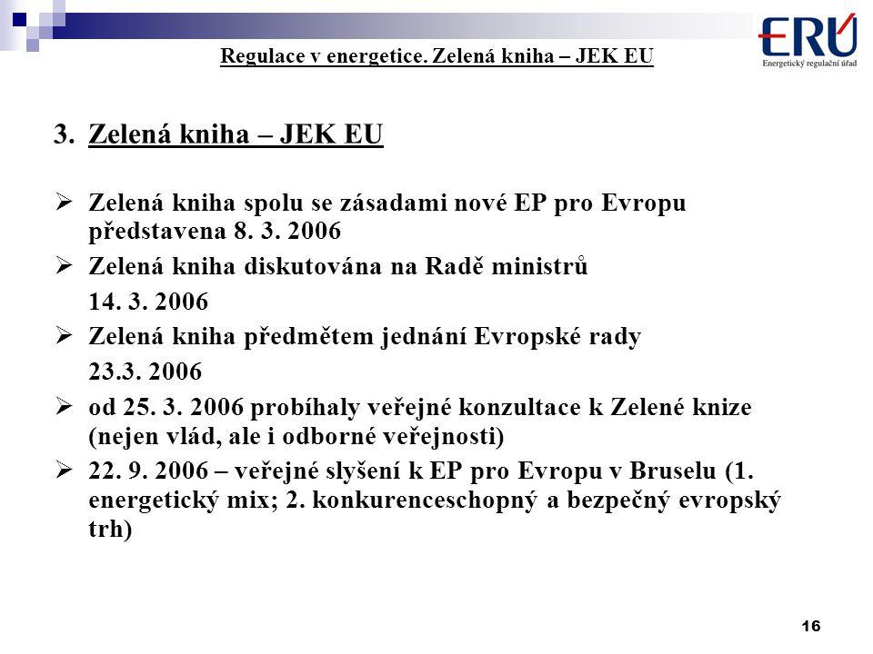 16 Regulace v energetice. Zelená kniha – JEK EU 3.Zelená kniha – JEK EU  Zelená kniha spolu se zásadami nové EP pro Evropu představena 8. 3. 2006  Z