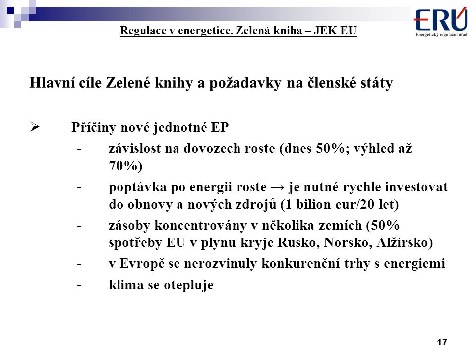 17 Regulace v energetice. Zelená kniha – JEK EU Hlavní cíle Zelené knihy a požadavky na členské státy  Příčiny nové jednotné EP - závislost na dovoze
