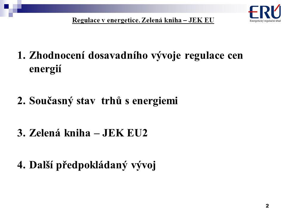2 Regulace v energetice. Zelená kniha – JEK EU 1.Zhodnocení dosavadního vývoje regulace cen energií 2.Současný stav trhů s energiemi 3.Zelená kniha –