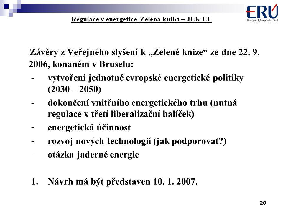 """20 Regulace v energetice. Zelená kniha – JEK EU Závěry z Veřejného slyšení k """"Zelené knize"""" ze dne 22. 9. 2006, konaném v Bruselu: - vytvoření jednotn"""