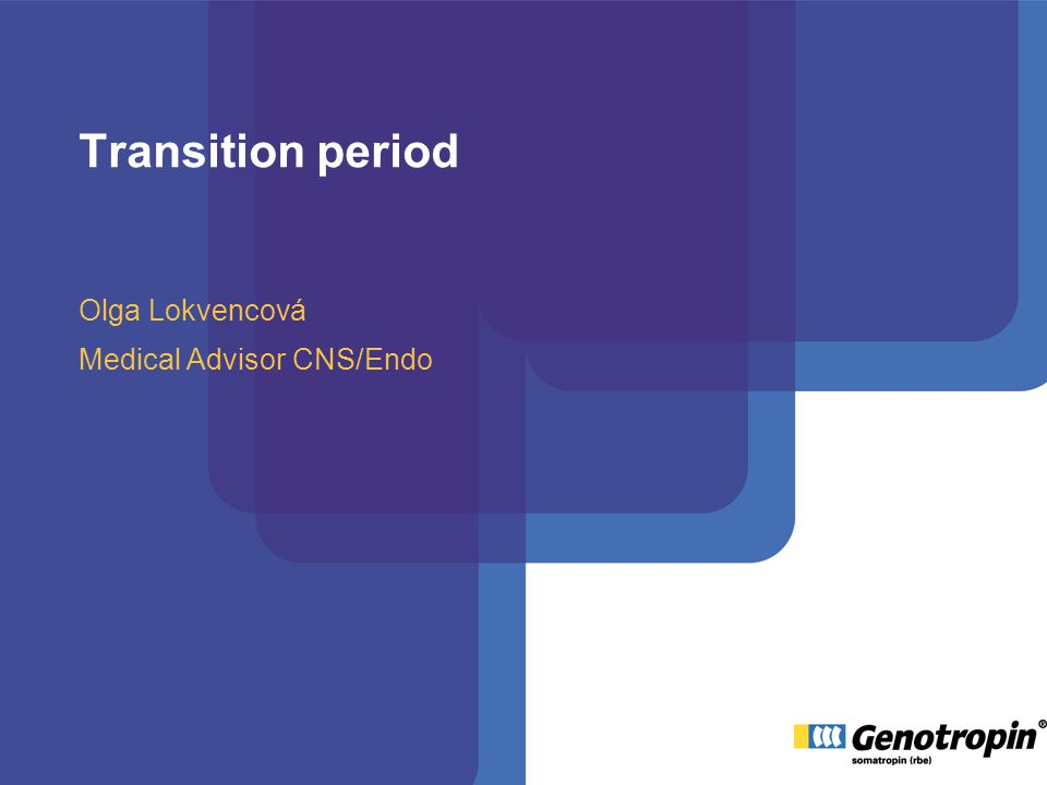 Transition period Olga Lokvencová Medical Advisor CNS/Endo