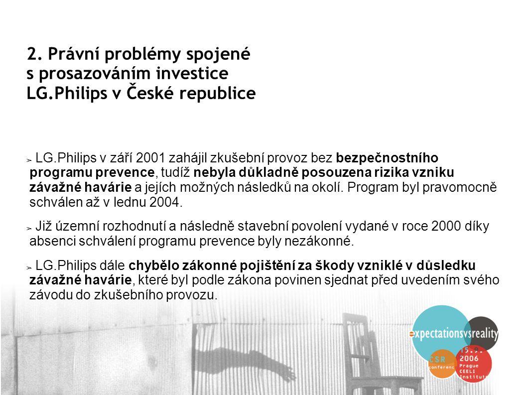 2. Právní problémy spojené s prosazováním investice LG.Philips v České republice ➢ LG.Philips v září 2001 zahájil zkušební provoz bez bezpečnostního p