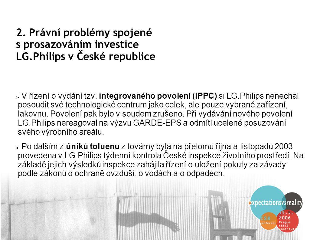 2. Právní problémy spojené s prosazováním investice LG.Philips v České republice ➢ V řízení o vydání tzv. integrovaného povolení (IPPC) si LG.Philips