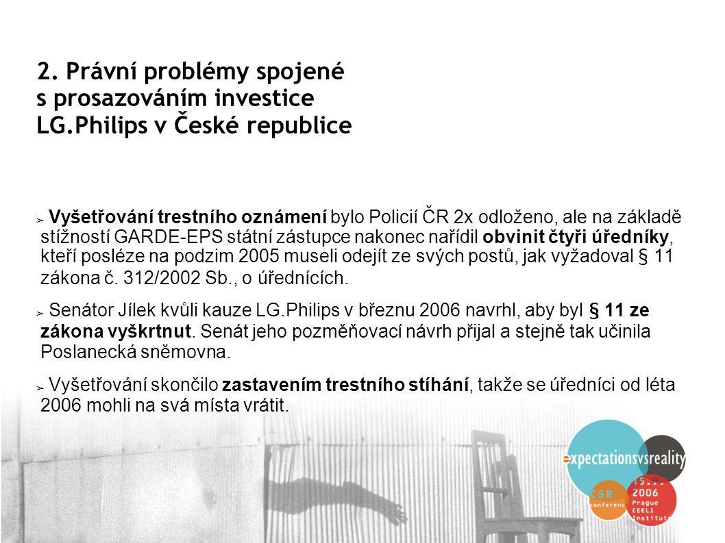 2. Právní problémy spojené s prosazováním investice LG.Philips v České republice ➢ Vyšetřování trestního oznámení bylo Policií ČR 2x odloženo, ale na