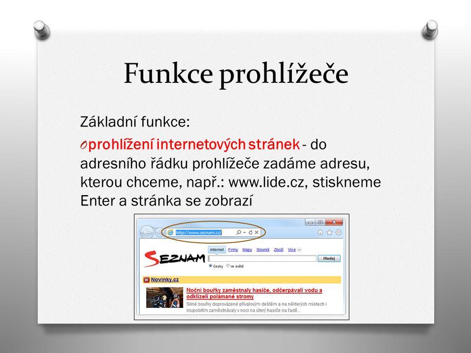 Funkce prohlížeče Základní funkce: O prohlížení internetových stránek - do adresního řádku prohlížeče zadáme adresu, kterou chceme, např.: www.lide.cz