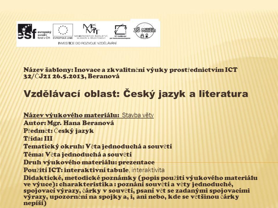 Název šablony: Inovace a zkvalitn ě ní výuky prost ř ednictvím ICT 32/ Č J21 26.5.2013, Beranová Vzdělávací oblast: Český jazyk a literatura Název výu