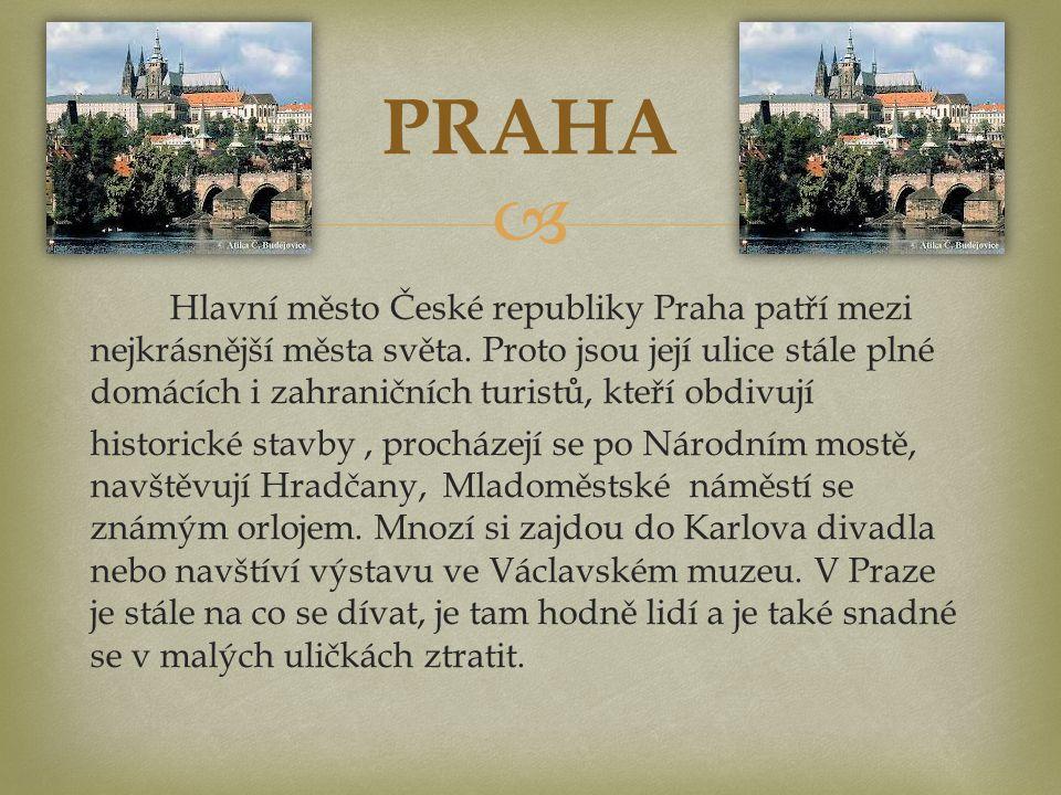  Hlavní město České republiky Praha patří mezi nejkrásnější města světa.