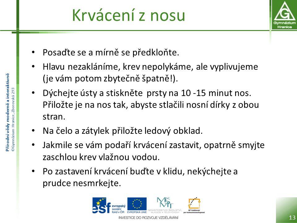 Přírodní vědy moderně a interaktivně ©Gymnázium Hranice, Zborovská 293 Krvácení z nosu Posaďte se a mírně se předkloňte.