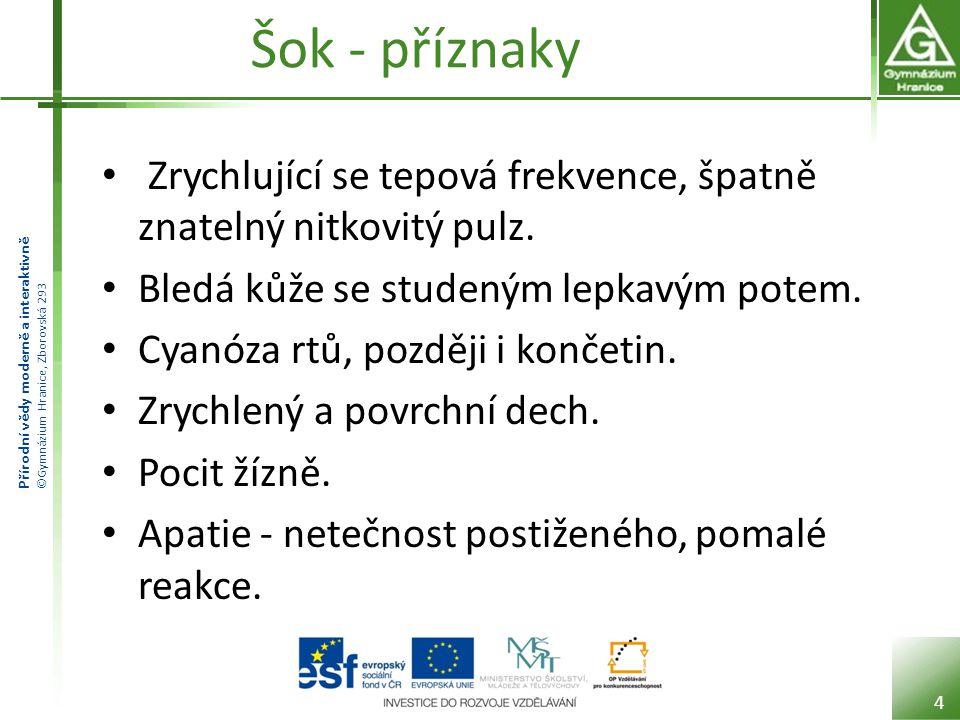 Přírodní vědy moderně a interaktivně ©Gymnázium Hranice, Zborovská 293 Šok - příznaky Zrychlující se tepová frekvence, špatně znatelný nitkovitý pulz.