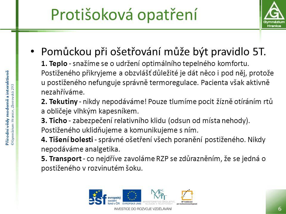 Přírodní vědy moderně a interaktivně ©Gymnázium Hranice, Zborovská 293 Protišoková opatření Pomůckou při ošetřování může být pravidlo 5T.