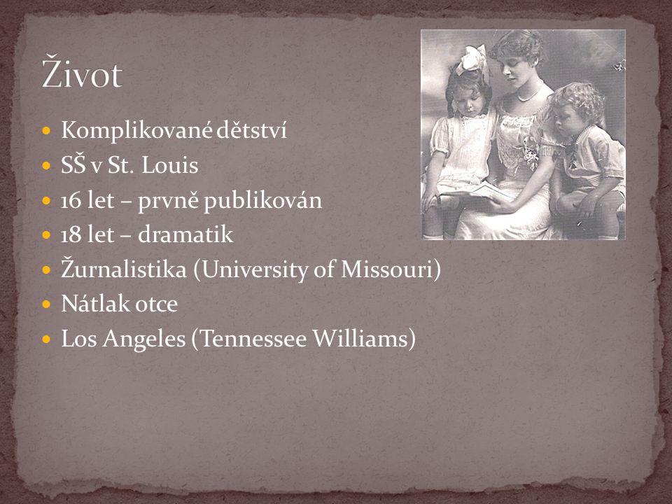 Komplikované dětství SŠ v St. Louis 16 let – prvně publikován 18 let – dramatik Žurnalistika (University of Missouri) Nátlak otce Los Angeles (Tenness