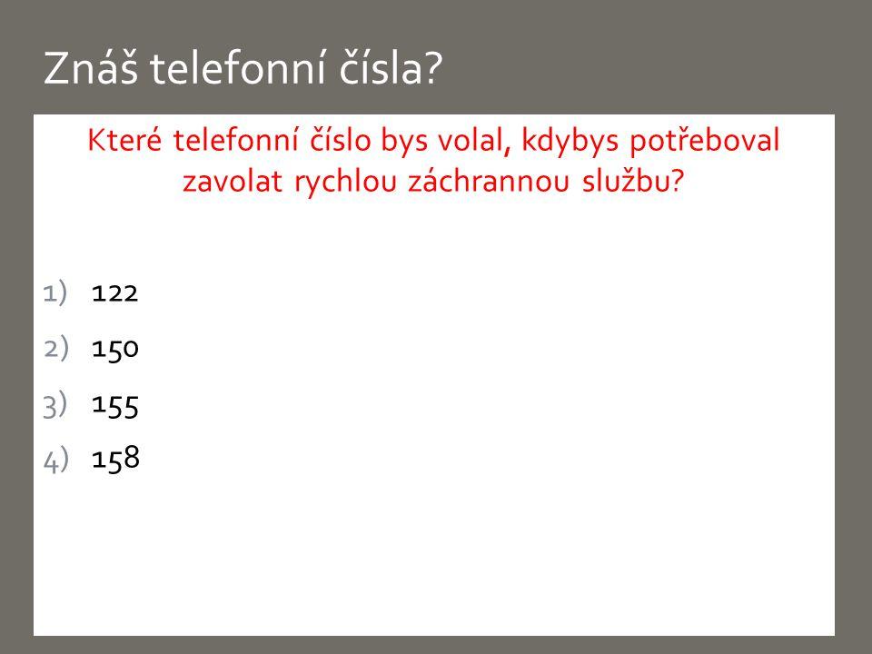 Které telefonní číslo bys volal, kdybys potřeboval zavolat rychlou záchrannou službu.