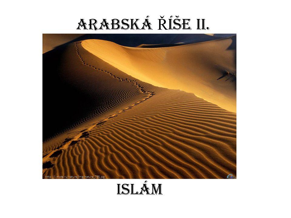 Arabská ř íše - nehostinný Arabský poloostrov domovem pro roztroušeně žijící kmeny Arabů - bohatli z dálkového obchodu - centrem město Mekka, zde počal Mohamed – šlechtic rodu Kurajšovců - šířit nové náboženství – ISLÁM Islám je vírou v jednoho boha – Alláha.
