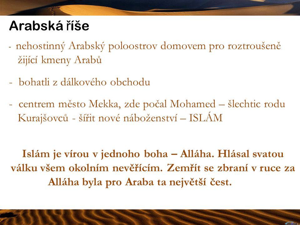 Arabské výboje Průběh tažení Mohameda a jeho nástupců - chalífů Mekka http://www.sdeluje.cz/blog/img/mistr-bucket/6433.jpg 622-632 n.l.