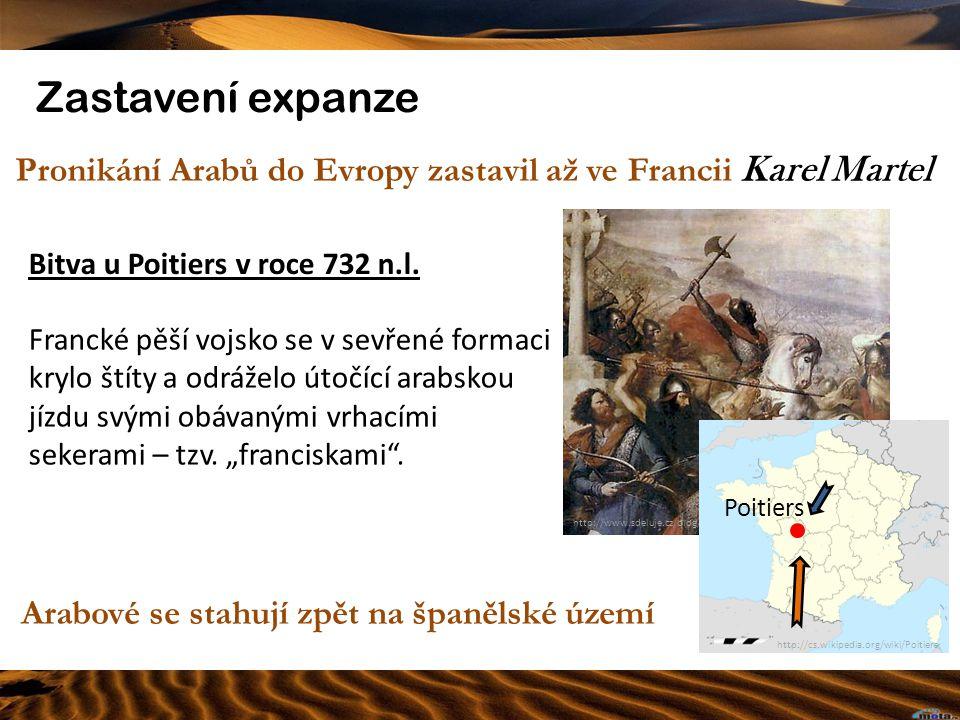 http://www.sdeluje.cz/blog/img/mistr-bucket/5701.jpg Zastavení expanze Pronikání Arabů do Evropy zastavil až ve Francii Karel Martel Poitiers http://c