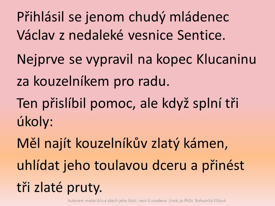 Přihlásil se jenom chudý mládenec Václav z nedaleké vesnice Sentice.