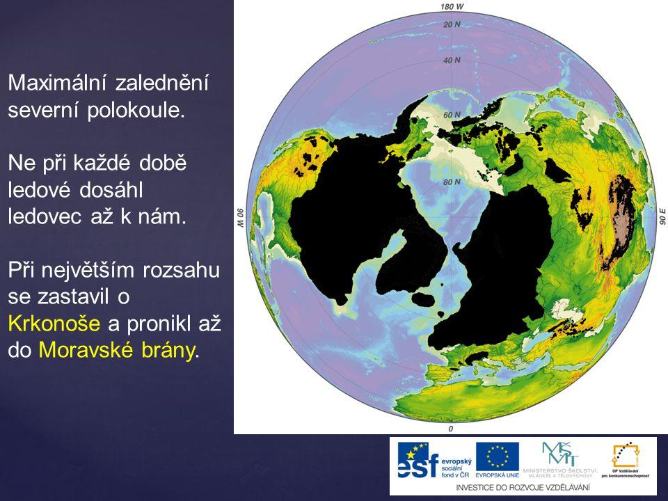 Maximální zalednění severní polokoule. Ne při každé době ledové dosáhl ledovec až k nám. Při největším rozsahu se zastavil o Krkonoše a pronikl až do