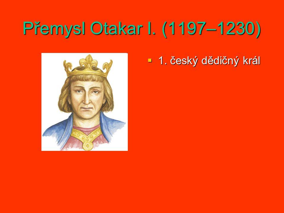 Přemysl Otakar I. (1197–1230)  1. český dědičný král