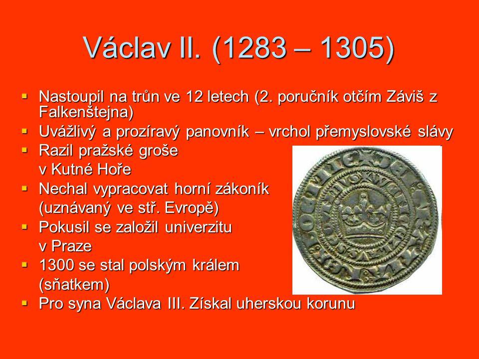 Václav II.(1283 – 1305)  Nastoupil na trůn ve 12 letech (2.