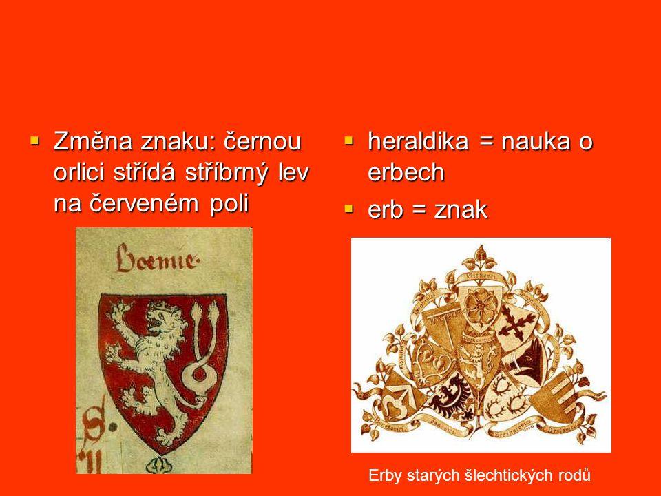  Změna znaku: černou orlici střídá stříbrný lev na červeném poli  heraldika = nauka o erbech  erb = znak Erby starých šlechtických rodů