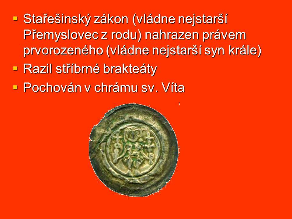  Stařešinský zákon (vládne nejstarší Přemyslovec z rodu) nahrazen právem prvorozeného (vládne nejstarší syn krále)  Razil stříbrné brakteáty  Pochován v chrámu sv.