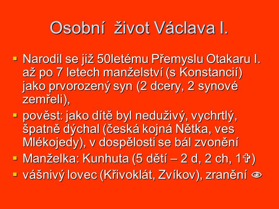 Osobní život Václava I. Narodil se již 50letému Přemyslu Otakaru I.