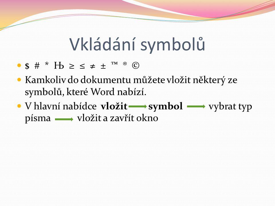 Vkládání symbolů $ # * Њ ≥ ≤ ≠ ± ™ ® © Kamkoliv do dokumentu můžete vložit některý ze symbolů, které Word nabízí. V hlavní nabídce vložit symbol vybra