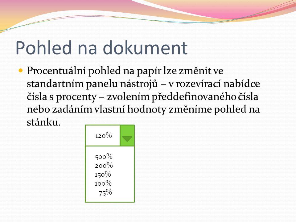 Pohled na dokument Procentuální pohled na papír lze změnit ve standartním panelu nástrojů – v rozevírací nabídce čísla s procenty – zvolením předdefin