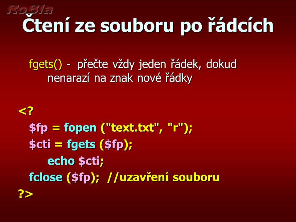 Čtení ze souboru po řádcích fgets() - přečte vždy jeden řádek, dokud nenarazí na znak nové řádky <? $fp = fopen (