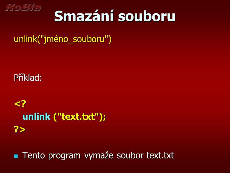 Smazání souboru unlink( jméno_souboru )Příklad:<.